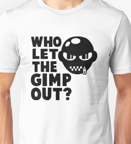 Who Let the Gimp Out Unisex T-Shirt
