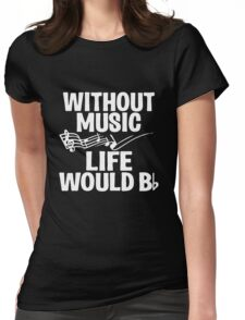 Without Music Life Would B Flat Womens Fitted T-Shirt