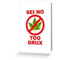Sei No Too Drux Greeting Card