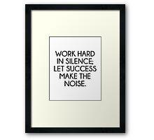 Let Succes Make The Noise Framed Print