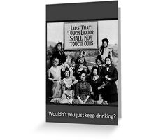 """Lips That Touch Liquor Shall Not Touch Ours"" Greeting Card"