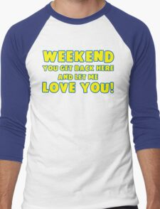 Weekend You Get Back Here And Let Me Love You T Shirt Men's Baseball ¾ T-Shirt