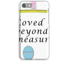 Loved beyond measure print. iPhone Case/Skin