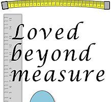 Loved beyond measure print. by ameliademicoli
