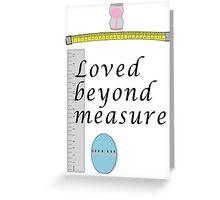 Loved beyond measure print. Greeting Card