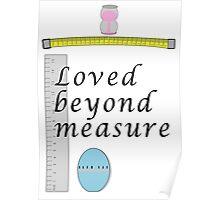 Loved beyond measure print. Poster