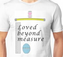 Loved beyond measure print. Unisex T-Shirt