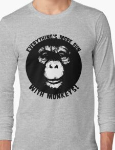 Everything's More Fun With Monkeys! (V2) Long Sleeve T-Shirt
