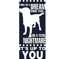 I Will Be Dream Come True Or Total Nightmare Its Up To You Photographic Print