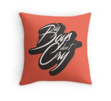 BIG BOYS DON'T CRY Throw Pillow