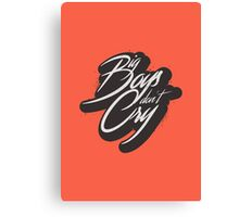 BIG BOYS DON'T CRY Canvas Print