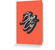 BIG BOYS DON'T CRY Greeting Card