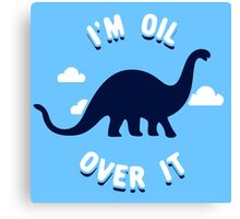 I'm Oil Over It Canvas Print