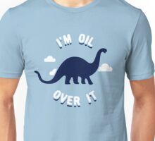 I'm Oil Over It Unisex T-Shirt