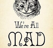 Alice in Wonderland Quote - Cheshire Cat - We're All Mad Here - 0184 by ContrastStudios