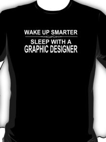 Wake Up Smarter Sleep With A Graphic Designer - Tshirts & Accessories T-Shirt