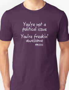 You're Not A Political Issue, Your'e Freakin' Awesome T-Shirt