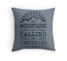 The mountains are calling and i must go. Throw Pillow