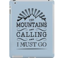 The mountains are calling and i must go. iPad Case/Skin