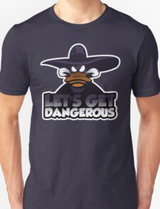Let's get dangerous T-Shirt