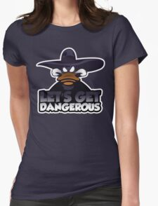 Let's get dangerous Womens Fitted T-Shirt