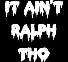 It Ain't Ralph Tho by AkioOfficial