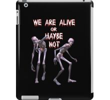 We are Alive  iPad Case/Skin