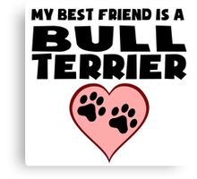My Best Friend Is A Bull Terrier Canvas Print