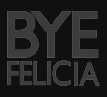 Bye Felicia by Will Snell