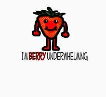 I'm Berry Underwhelming Unisex T-Shirt