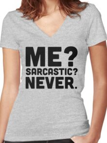 Me? Sarcastic? Funny Quote Women's Fitted V-Neck T-Shirt