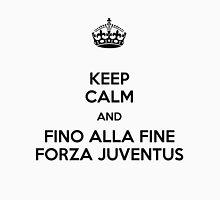 Keep Calm and fino alla fine forza juventus Unisex T-Shirt