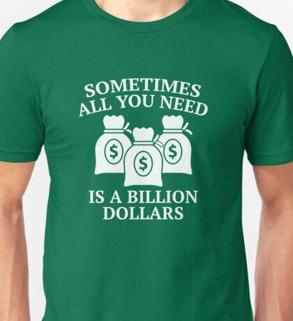 A Billion Dollars Unisex T-Shirt