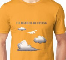 Id rather be flying funny nerd Unisex T-Shirt