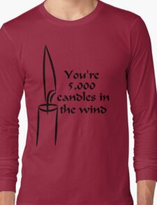 You're 5000 candles in the wind Long Sleeve T-Shirt
