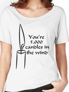 You're 5000 candles in the wind Women's Relaxed Fit T-Shirt