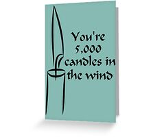You're 5000 candles in the wind Greeting Card