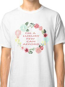 I'm A Luxury Few Can Afford Classic T-Shirt