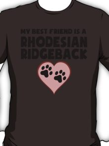 My Best Friend Is A Rhodesian Ridgeback T-Shirt