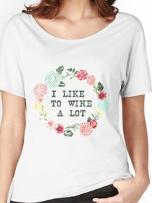 I Like To Wine A Lot Women's Relaxed Fit T-Shirt