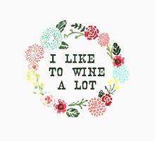 I Like To Wine A Lot Unisex T-Shirt