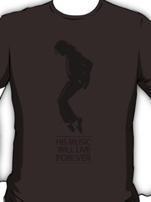 "MUSIC - Michael Jackson ""His music will live forever"" T-Shirt"