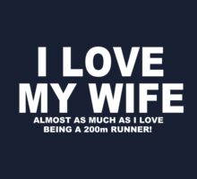 I LOVE MY WIFE Almost As Much As I Love Being A 200m Runner Kids Clothes