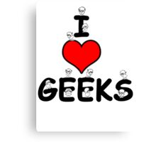 I love Geeks Canvas Print