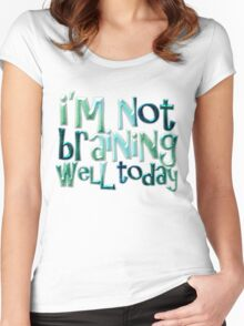 I'm not braining well today Women's Fitted Scoop T-Shirt