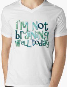 I'm not braining well today Mens V-Neck T-Shirt