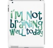 I'm not braining well today iPad Case/Skin