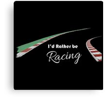I'd rather be racing (black) Canvas Print
