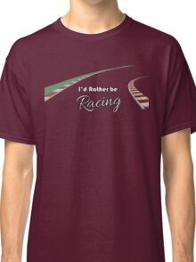 I'd rather be racing (black) Classic T-Shirt