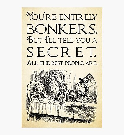 Alice in Wonderland -  You're entirely bonkers -  Mad Hatter Quote 0189 Photographic Print